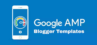 35+ Adsense Friendly Free Fast Loading AMP Blogger Templates|