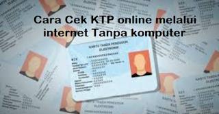 Cara Cek KTP online melalui internet Tanpa komputer