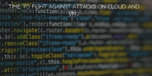 Time to fight against attacks on Cloud and VM?