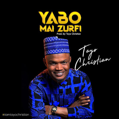 Yabo Mai Zurfi by Tayo Christian Mp3 Download