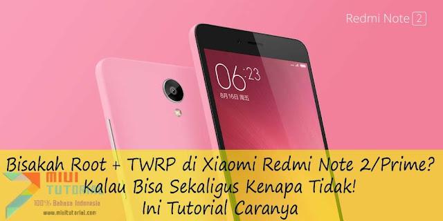 Bisakah Root + TWRP di Xiaomi Redmi Note 2/Prime? Kalau Bisa Sekaligus Kenapa Tidak! Ini Tutorial Caranya