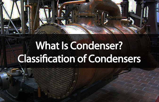 What Is Condenser? Classification of Condensers