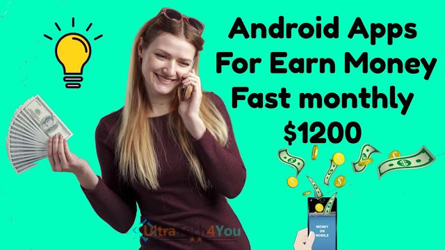 Android Apps For Earn Money Fast monthly $1200, android app earn money, android app for earning money, android apps earn money, apps for android to earn money, apps to earn money android, ultratech4you