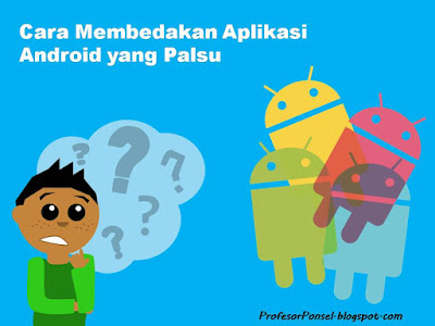 Cara Membedakan Aplikasi Android yang Palsu