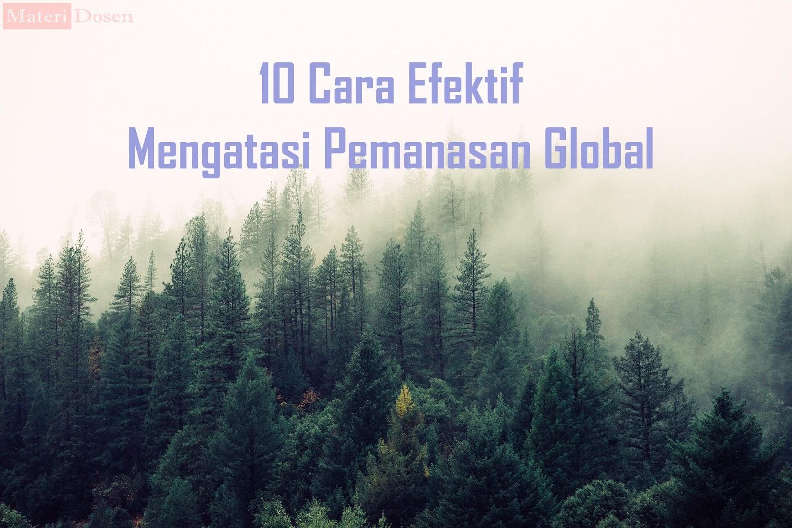 10 Cara Efektif Mengatasi Pemanasan Global Materi Dosen