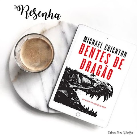 Resenha | Dentes de Dragão - Michael Crichton