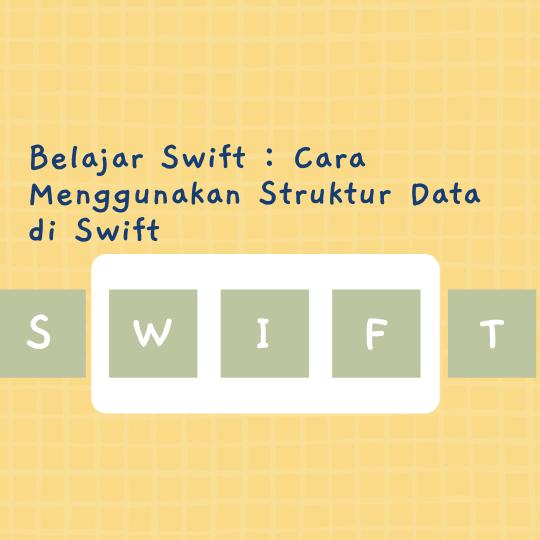 Cara Menggunakan Struktur Data di Swift