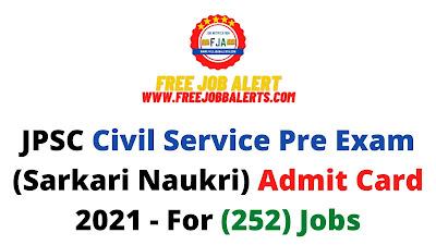 Sarkari Exam: JPSC Civil Service Pre Exam (Sarkari Naukri) Admit Card 2021 - For (252) Jobs