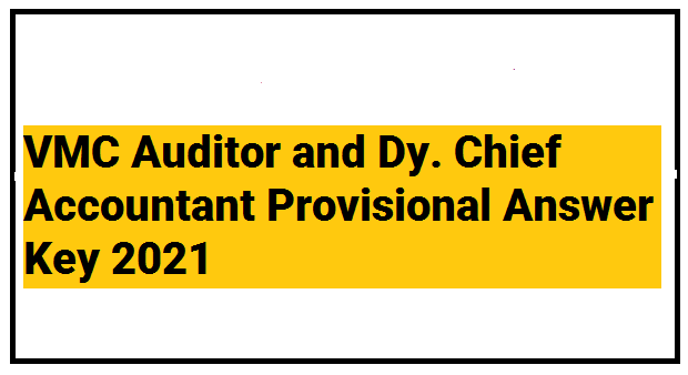 VMC Auditor and Dy. Chief Accountant Provisional Answer Key 2021