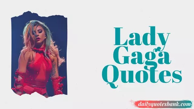 103 Lady Gaga Quotes Thought That Will Inspiring Your Life