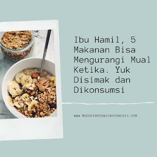 Ibu Hamil, 5 Makanan Bisa Mengurangi Ketika Mual. Yuk Disimak dan Dikonsumsi