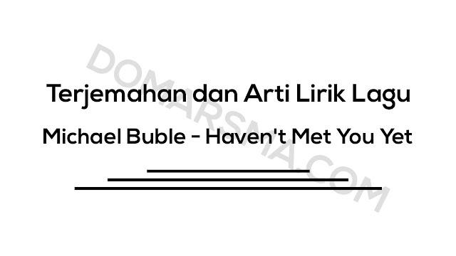 Terjemahan dan Arti Lirik Lagu Michael Buble - Haven't Met You Yet