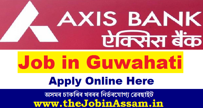 Axis Bank Guwahati Recruitment 2021: