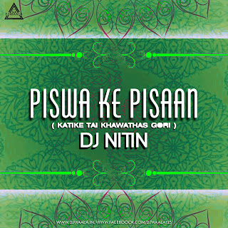 PISWA KE PISAAN ( KATIKE TAI KHAWATHAS GORI ) - DJ NITIN X DJ TRN