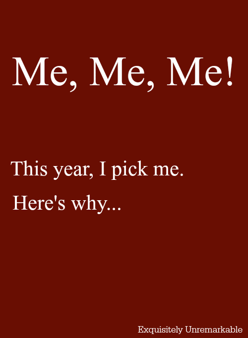 This year I pick me. Here's why...