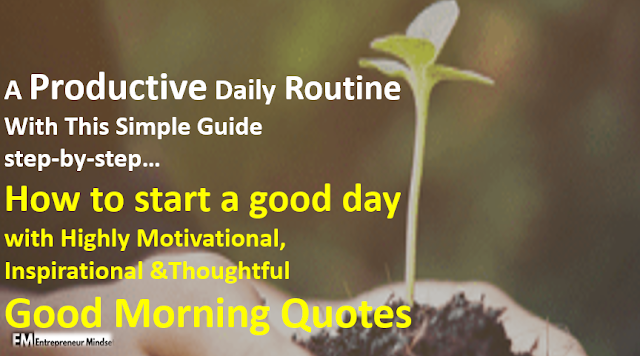 image of A Productive Daily Routine With This Simple Guide step-by-step|How to start a good day with Highly Motivational,Inspirational &Thoughtful Good Morning Quotes