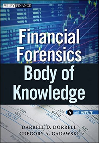 Financial Forensics Body of Knowledge, + Website by Darrell D. Dorrell and Gregory A. Gadawski