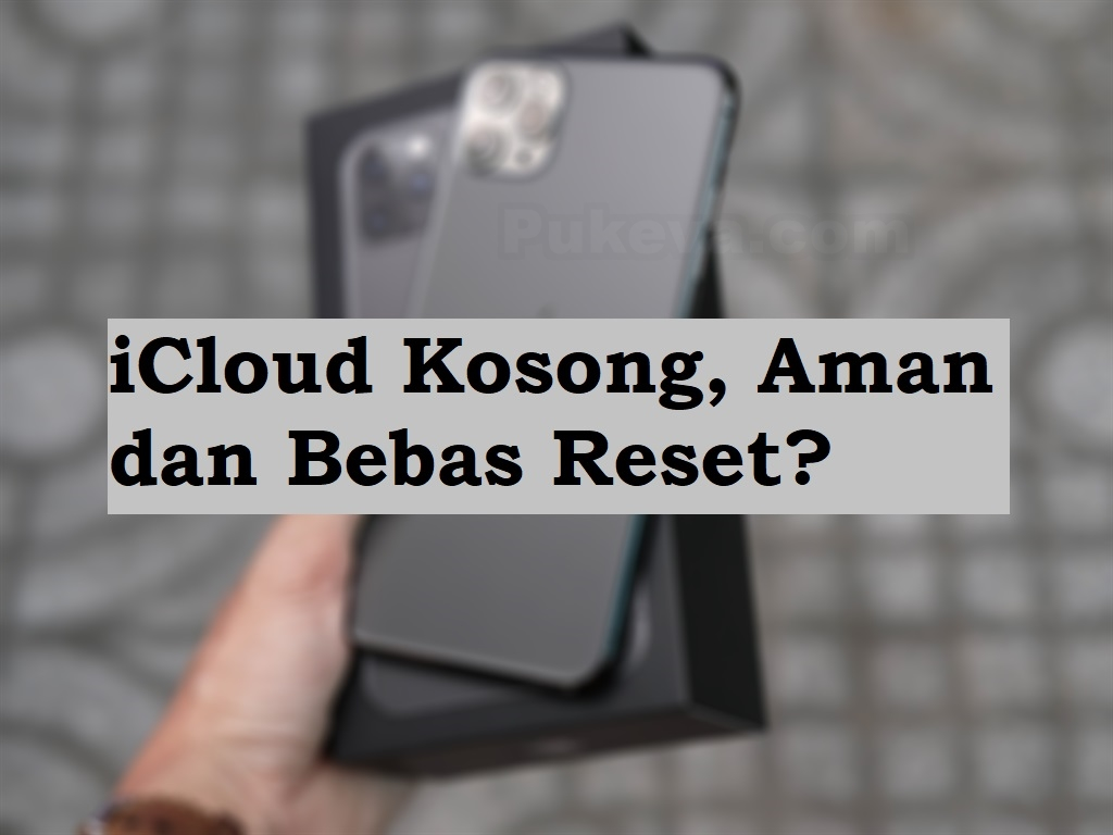 Arti Dan Maksud Dari Icloud Kosong Aman Bebas Reset Pada Iphone Pukeva