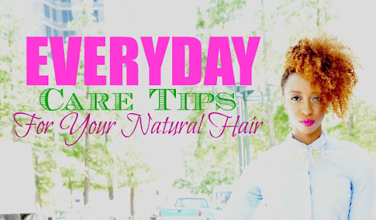 Essential Care Tips for Natural Hair Growth | CurlyNikki | GumBumper