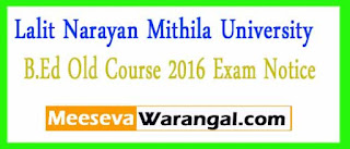 Lalit Narayan Mithila University B.Ed Old Course 2016 Exam Notice