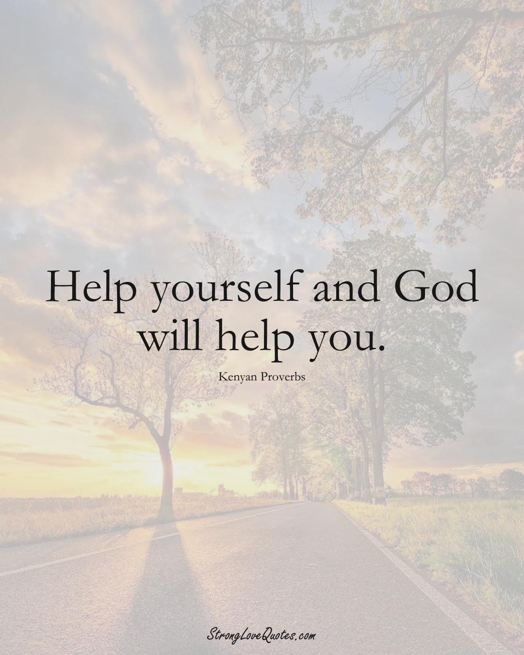 Help yourself and God will help you. (Kenyan Sayings);  #AfricanSayings