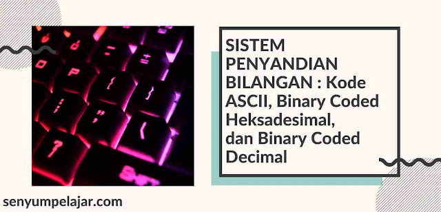 Kode ASCII, Binary Coded Heksadesimal, dan Binary Coded Decimal