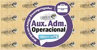 AUXILIAR ADMINISTRATIVO OPERACIONAL COM SALÁRIO DE R$ 1200,00