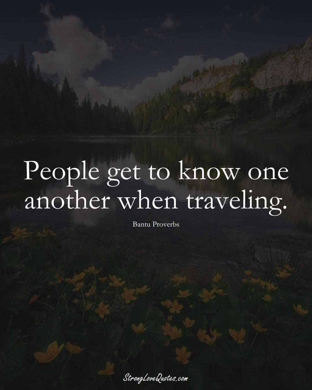 People get to know one another when traveling. (Bantu Sayings);  #aVarietyofCulturesSayings