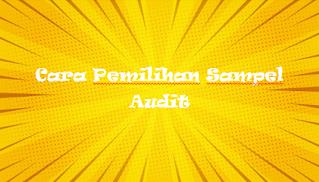 Cara Pemilihan Sampel Audit