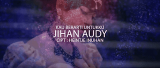 Lirik Lagu Kau Berarti Untukku - Jihan Audy