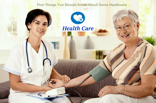 Healthcare | Five Things You Should Know About Home Healthcare