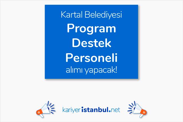 Kartal Belediyesi Program Destek Personeli alımı yapacak. İş ilanı detayları kariyeristanbul.net'te!