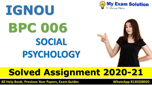 BPC 006 SOCIAL PSYCHOLOGY SOLVED ASSIGNMENT 2020-21, BPC 006 Solved Assignment 2020-21