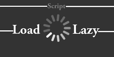 Pasang Script Lazy Load Untuk Mepercepat Loading Blog
