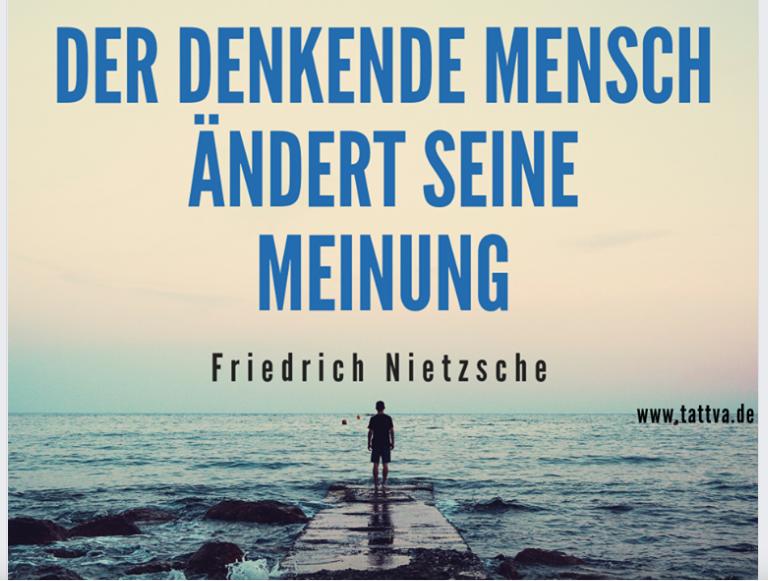 Zitatforschung Der Denkende Mensch Andert Seine Meinung Friedrich Nietzsche Angeblich
