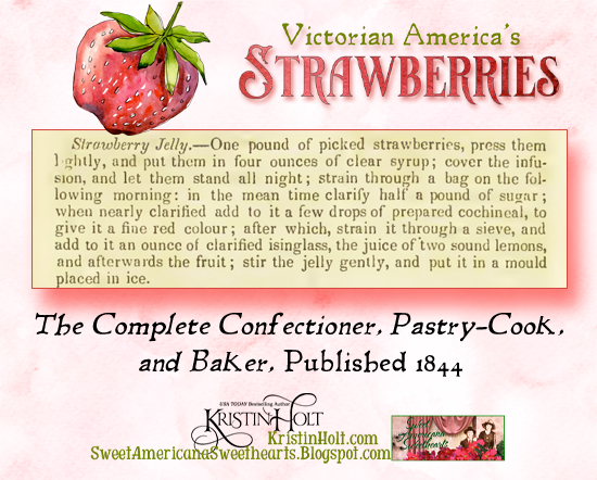 Kristin Holt | Victorian America's Strawberries. Strawberry Jelly Mould recipe from The Complete Confectioner, Pastry-Cook, and Baker, published 1844.