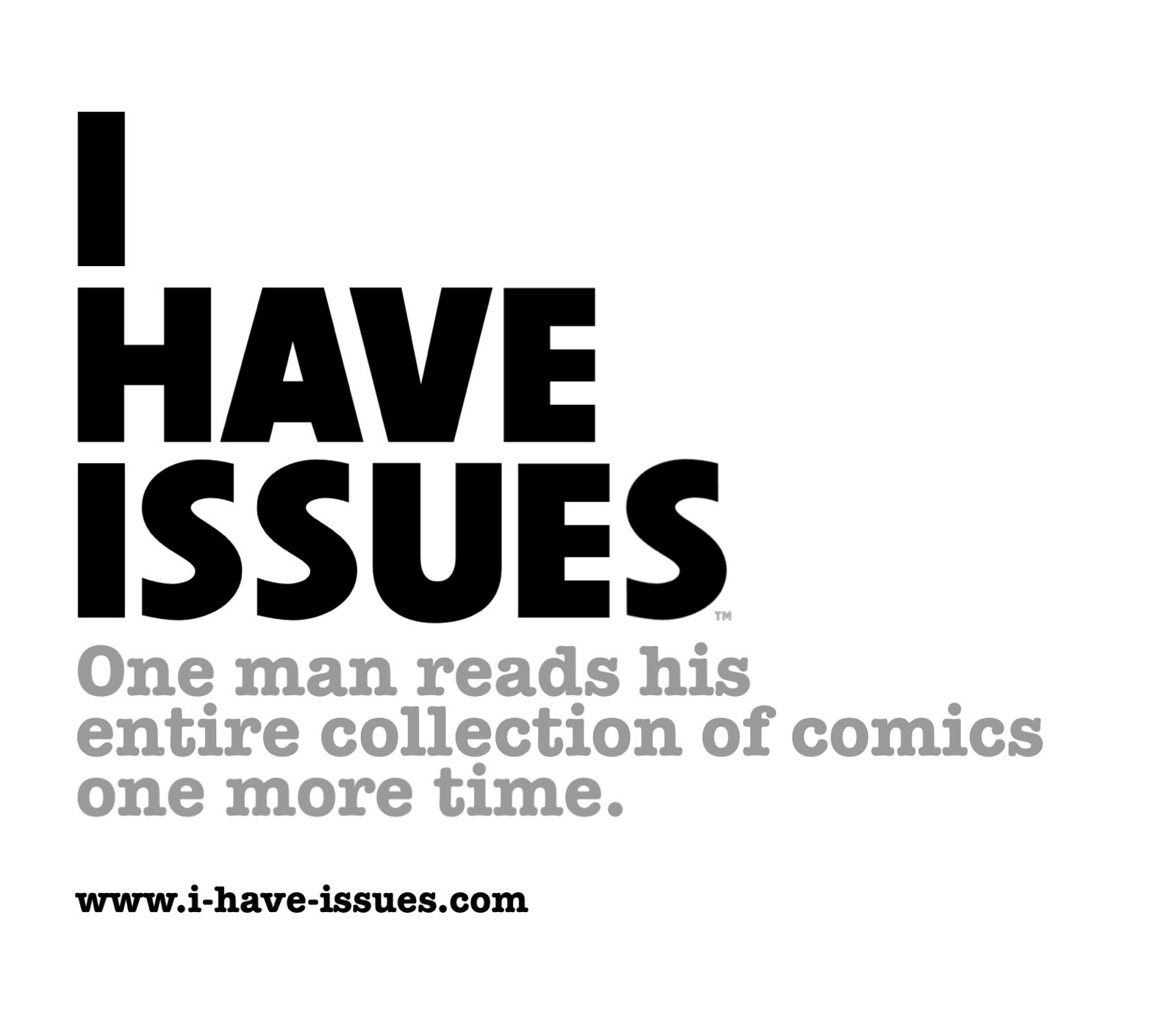 I Have Issues — One man reads his entire collection of comics one more time.