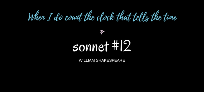 """Analysis of William Shakespeare's Sonnet #12 """"When I do count the clock that tells the time"""""""