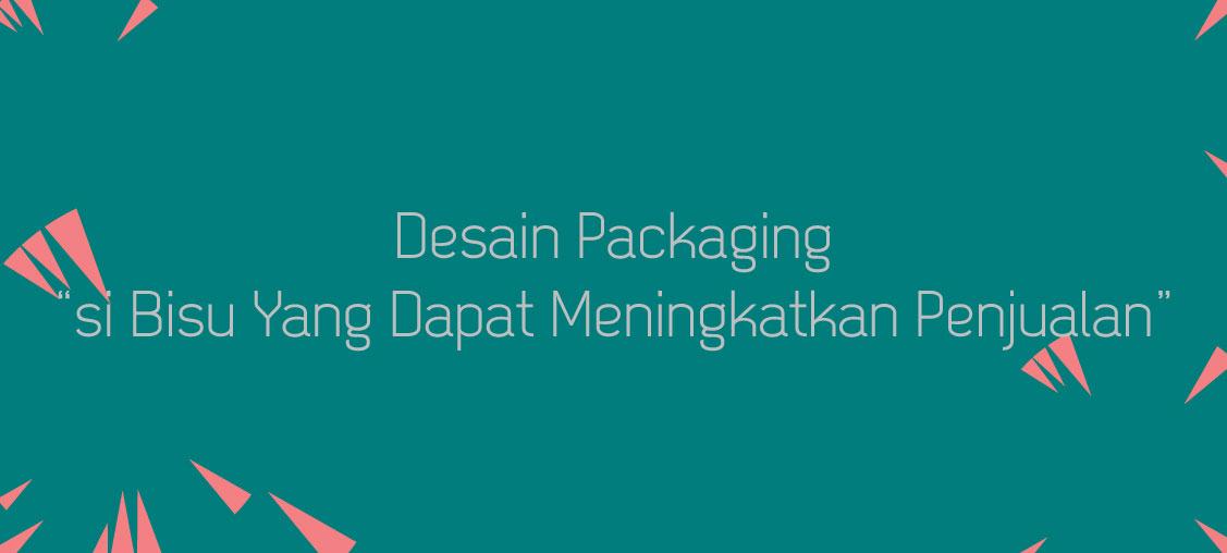 Desain Packaging Untuk Meningkatkan Penjualan