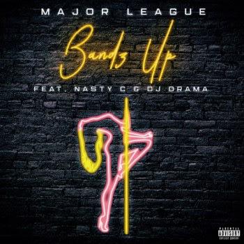Major League – Bandz Up (feat. Nasty C & DJ Drama)