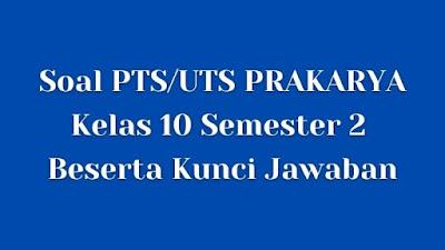 Soal PTS/UTS PRAKARYA Kelas 10 Semester 2 SMA/SMK Beserta Jawaban
