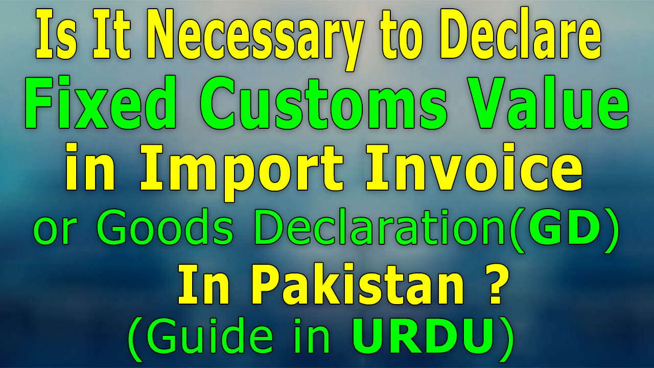 Is It Necessary to Declared Fixed Customs Value According to Valuation Ruling in Import Invoice or GD in Pakistan