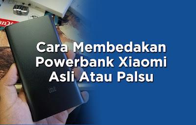 Cara Membedakan Powerbank Xiaomi Asli Atau Palsu