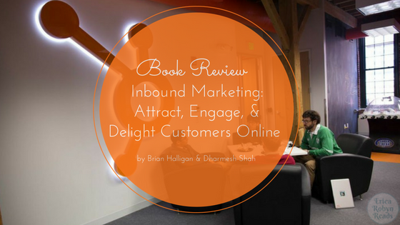 Book Review of Inbound Marketing: Attract, Engage, and Delight Customers Online by Brian Halligan & Dharmesh Shah
