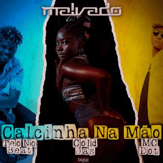 Dj Malvado Calcinha na Mão feat. Cold Jas