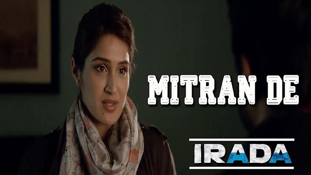 Mitran De Song Lyrics - Irada - Arshad Warsi