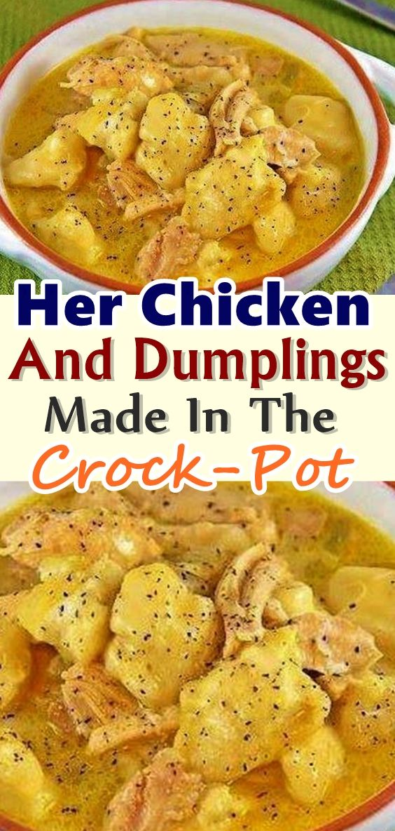 Her Chicken And Dumplings Made In The Crock-Pot Are The Best, And She Only Uses Four Ingredients!
