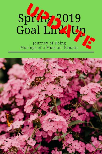 Spring Goals Update Musings of a Museum Fanatic