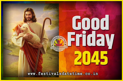 2045 Good Friday Festival Date and Time, 2045 Good Friday Calendar