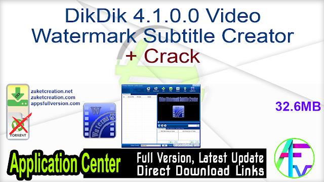 DikDik 4.1.0.0 Video Watermark Subtitle Creator + Crack